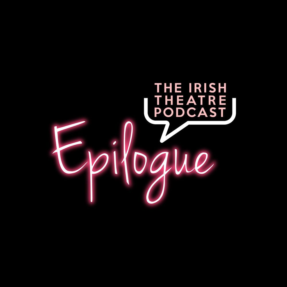 Epilogue The Irish Theatre Podcast