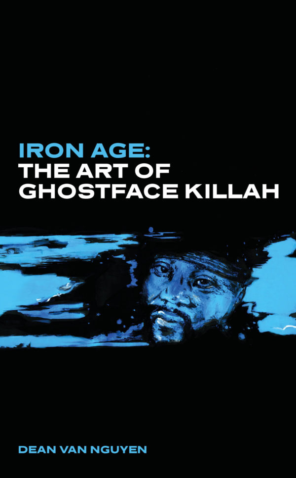 Iron Age The Art of Ghostface Killah - Dean Van Nguyen